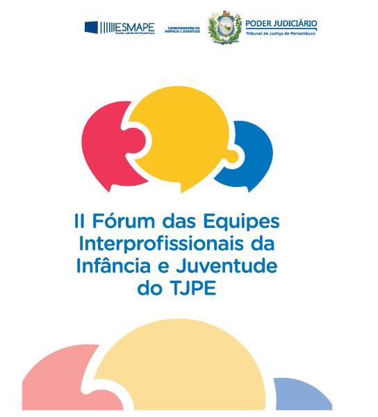 II Fórum das Equipes Interprofissionais da Infância e Juventude do TJPE